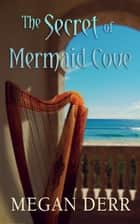 The Secret of Mermaid Cove ebook by Megan Derr
