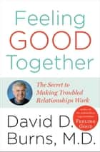 Feeling Good Together ebook by David D. Burns, M.D.