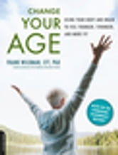 Change Your Age - Using Your Body and Brain to Feel Younger, Stronger, and More Fit ebook by Frank Wildman