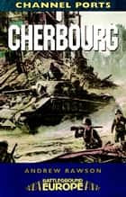 Cherbourg - Battleground WW2 ebook by Andrew Rawson