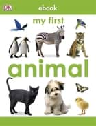My First Animal ebook by DK Publishing