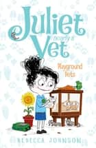 Playground Pets: Juliet, Nearly a Vet (Book 8) - Juliet, Nearly a Vet (Book 8) ebook by Kyla May, Rebecca Johnson