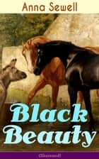 Black Beauty (Illustrated) - Classic of World Literature eBook by Anna Sewell
