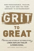 Grit to Great - How Perseverance, Passion, and Pluck Take You from Ordinary to Extraordinary eBook by Linda Kaplan Thaler, Robin Koval