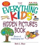 The Everything Kids' Hidden Pictures Book - Hours Of Challenging Fun! ebook by Beth L Blair