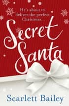 Secret Santa ebook by Scarlett Bailey