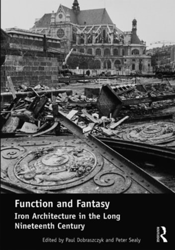 Function and Fantasy: Iron Architecture in the Long Nineteenth Century ebook by
