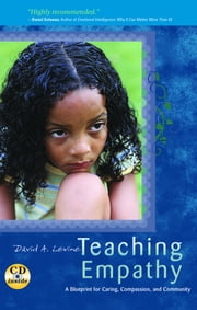 Teaching Empathy - A Blueprint for Caring, Compassion, and Community ebook by David A. Levine