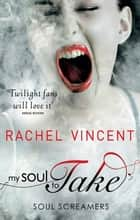 My Soul To Take ebook by Rachel Vincent