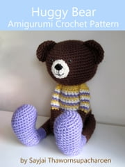 Huggy Bear - Amigurumi Crochet Pattern ebook by Sayjai Thawornsupacharoen
