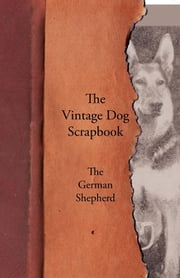 The Vintage Dog Scrapbook - The German Shepherd ebook by Various