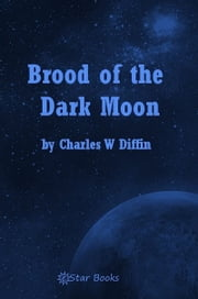 Brood of the Dark Moon ebook by Charles W Diffin