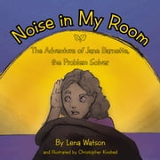 Noise in My Room - The Adventure of Jane Barnette, the Problem Solver ebook by Lena Watson