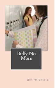 Bully No More ebook by Jennifer Zwaniga