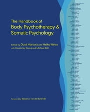 The Handbook of Body Psychotherapy and Somatic Psychology ebook by Gustl Marlock,Halko Weiss,Courtenay Young,Michael Soth