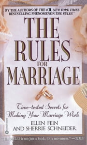 The Rules(TM) for Marriage - Time-tested Secrets for Making Your Marriage Work eBook by Ellen Fein, Sherrie Schneider