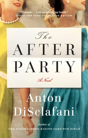 The After Party - A Novel ebook by Anton DiSclafani