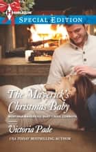 The Maverick's Christmas Baby eBook by Victoria Pade