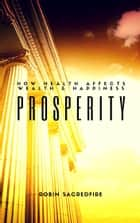 Prosperity: How Health Affects Wealth and Happiness ebook by Robin Sacredfire