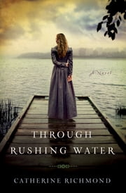 Through Rushing Water ebook by Catherine Richmond