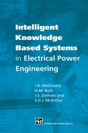 Intelligent knowledge based systems in electrical power engineering ebook by J.R. McDonald,Stephen McArthur,Graeme Burt,Jerry Zielinski