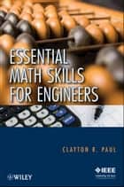 Essential Math Skills for Engineers ebook by Clayton R. Paul