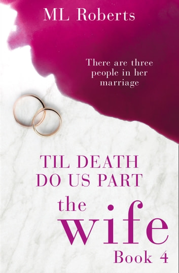 The Wife – Part Four: Till Death Do Us Part (The Wife series) ebook by ML Roberts
