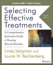 Selecting Effective Treatments - A Comprehensive Systematic Guide to Treating Mental Disorders, Includes DSM-5 Update Chapter ebook by Linda Seligman,Lourie W. Reichenberg