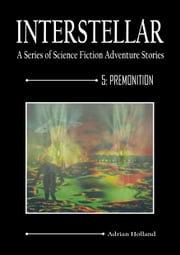INTERSTELLAR - A Series of Science Fiction Adventure Stories - 5:Premonition ebook by Adrian Holland
