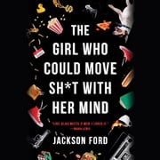 The Girl Who Could Move Sh*t with Her Mind livre audio by Jackson Ford