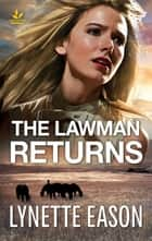 The Lawman Returns - A Riveting Western Suspense ebook by Lynette Eason