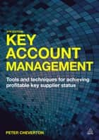 Key Account Management - Tools and Techniques for Achieving Profitable Key Supplier Status ebook by Peter Cheverton