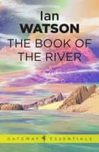 The Book of the River - Black Current Book 1 ebook by Ian Watson