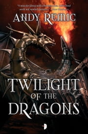 Twilight of the Dragons ebook by Andy Remic