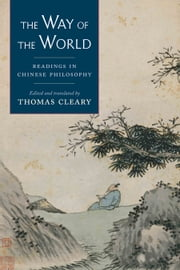The Way of the World: Readings in Chinese Philosophy ebook by Thomas Cleary