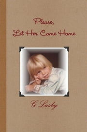 Please, Let Her Come Home ebook by G Lusby