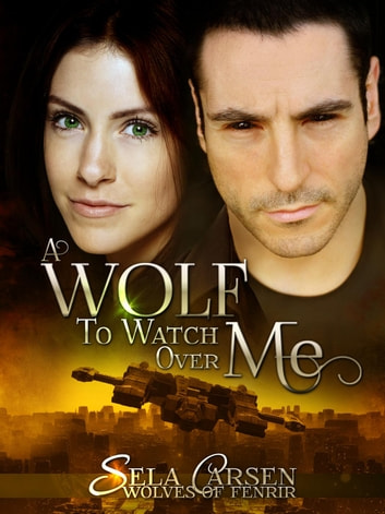 A Wolf to Watch Over Me - Wolves of Fenrir, #1 ebook by Sela Carsen