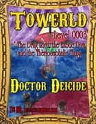 Towerld Level 0003: The Drug Lord, the Exotic Diva, and the Theriocephalic Thugs ebook by Doctor Deicide