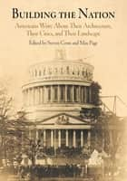 Building the Nation - Americans Write About Their Architecture, Their Cities, and Their Landscape ebook by Steven Conn, Max Page