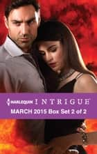 Harlequin Intrigue March 2015 - Box Set 2 of 2 - An Anthology ebook by Cynthia Eden, Elizabeth Heiter, Lisa Childs