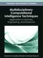 Multidisciplinary Computational Intelligence Techniques - Applications in Business, Engineering, and Medicine ebook by Shawkat Ali, Noureddine Abbadeni, Mohamed Batouche