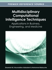 Multidisciplinary Computational Intelligence Techniques - Applications in Business, Engineering, and Medicine ebook by Shawkat Ali,Noureddine Abbadeni,Mohamed Batouche