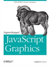 Supercharged JavaScript Graphics - with HTML5 canvas, jQuery, and More ebook by Raffaele Cecco