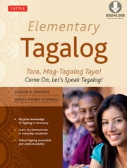 Elementary Tagalog - Tara, Mag-Tagalog Tayo! Come On, Let's Speak Tagalog! (Downloadable MP3 Audio Included) ebook by Jiedson R. Domigpe,Nenita  Pambid Domingo