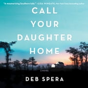 Call Your Daughter Home - A Novel audiobook by Deb Spera