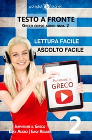 Imparare il greco - Lettura facile | Ascolto facile | Testo a fronte Greco corso audio num. 2 - Imparare il greco | Easy Audio | Easy Reader, #2 ebook by Polyglot Planet