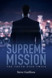 Supreme Mission: The Truth Died Twice ebook by Steve Guilfoos