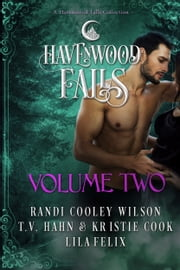 Havenwood Falls Volume Two - A Havenwood Falls Collection ebook by Randi Cooley Wilson, T.V. Hahn, Kristie Cook,...