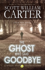 The Ghost Who Said Goodbye ebook by Scott William Carter