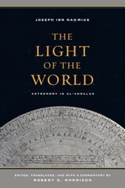 The Light of the World: Astronomy in al-Andalus ebook by ibn Nahmias, Joseph